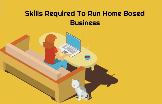 5 Essential Skills to run home based business